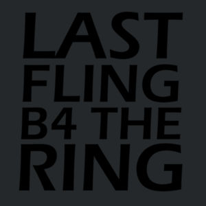 Last Fling Before The Ring - Softstyle™ adult ringspun t-shirt Design